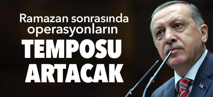 Erdoğan: Ramazan sonrasında operasyonların temposu artacak