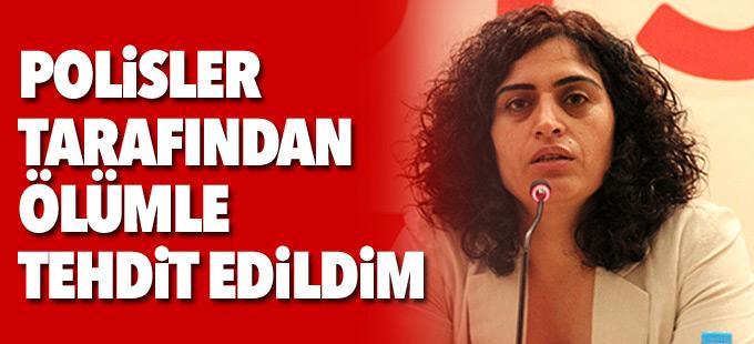 Tuncel: Polisler tarafından ölümle tehdit edildim