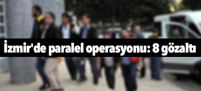İzmir'de paralel operasyonu: 8 gözaltı