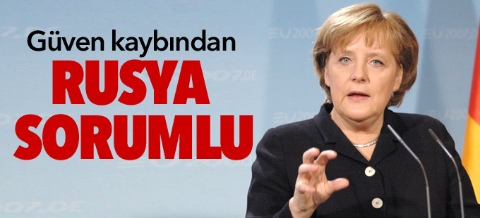 Merkel: Güven kaybından Rusya sorumlu