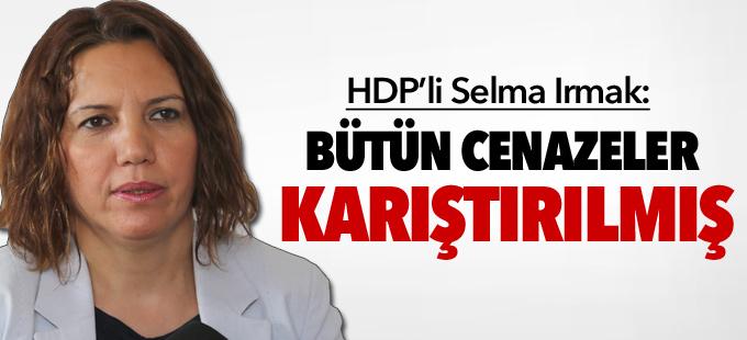 HDP'li Irmak: Bütün cenazeler karıştırılmış