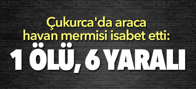 Çukurca'da araca havan mermisi isabet etti: 1 ölü, 6 yaralı