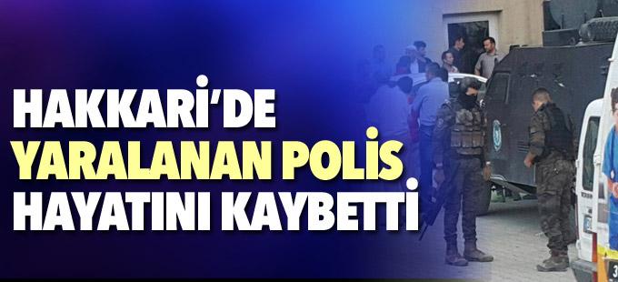 Hakkari'de yaralanan polis hayatını kaybetti