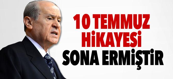 Bahçeli: 10 Temmuz hikayesi sona ermiştir, MHP ayıklanacak