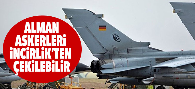 Almanya Federal Meclis Başkanı: Askerler İncirlik'ten çekilebilir