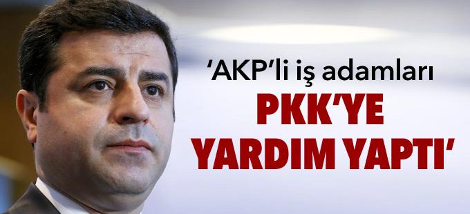 Demirtaş: AKP'li iş adamları PKK'ye yardım yaptı