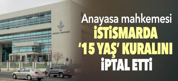 AYM istismarda '15 yaş' kuralını iptal etti