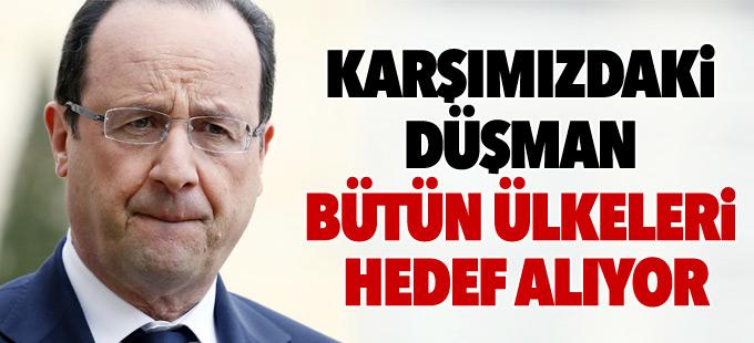 """Hollande: """"Karşımızdaki düşman bütün ülkeleri hedef alıyor"""""""