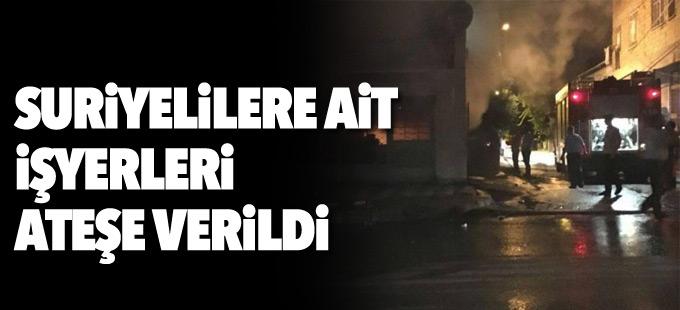 Suriyelilere ait işyerleri ateşe verildi