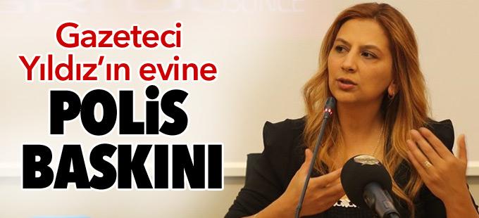 Gazeteci Arzu Yıldız'ın evine polis baskını