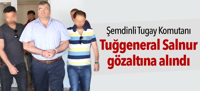 Şemdinli Tugay Komutanı Tuğgeneral Salnur gözaltına alındı