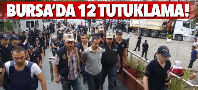 Bursa'da 12 tutuklama