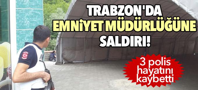 Trabzon'da emniyet müdürlüğüne saldırı: 3 polis hayatını kaybetti