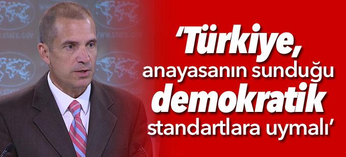ABD: Türkiye, anayasanın sunduğu demokratik standartlara uymalı