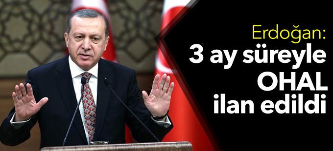 Erdoğan: 3 ay olağanüstü hal ilan edildi