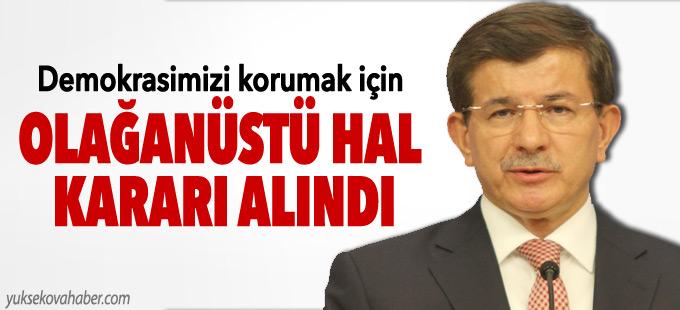 Davutoğlu: Demokrasimizi korumak için olağanüstü hal kararı alındı