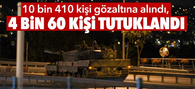 10 bin 410 kişi gözaltına alındı, 4 bin 60 kişi tutuklandı