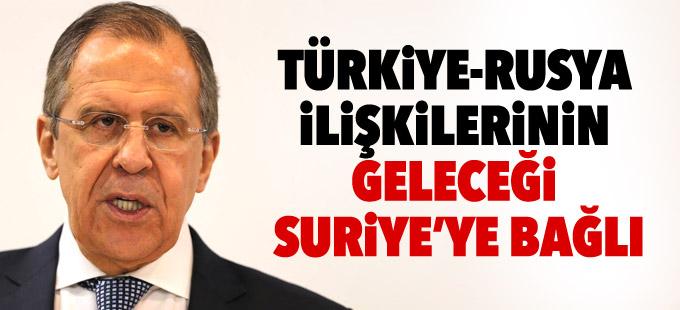 Lavrov: Türkiye-Rusya ilişkilerinin geleceği Suriye'ye bağlı