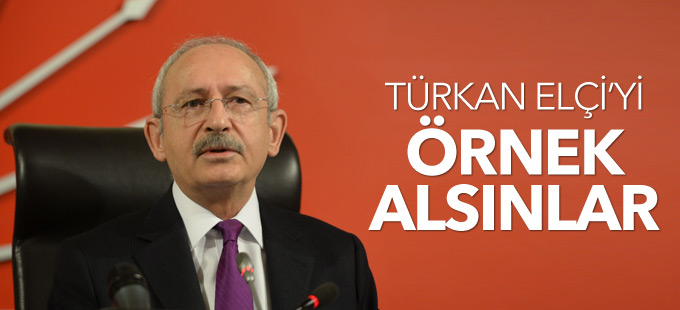 Kılıçdaroğlu: Türkan Elçi'yi örnek alsınlar!