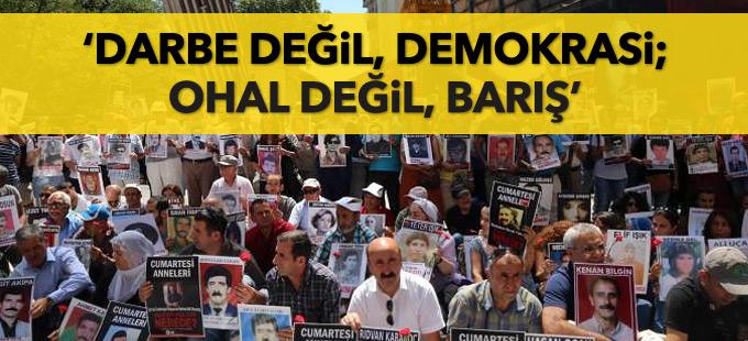 Cumartesi Anneleri: Darbe değil, demokrasi; OHAL değil, barış