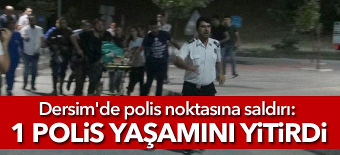 Dersim'de polis noktasına saldırı: 1 polis yaşamını yitirdi