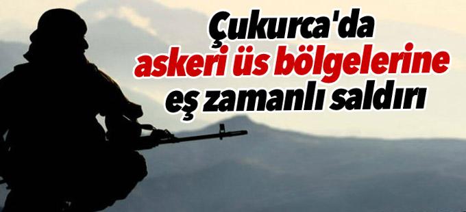 Çukurca'da askeri üs bölgelerine eş zamanlı saldırı