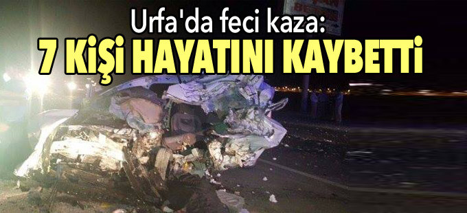 Urfa'da feci kaza: 7 kişi hayatını kaybetti