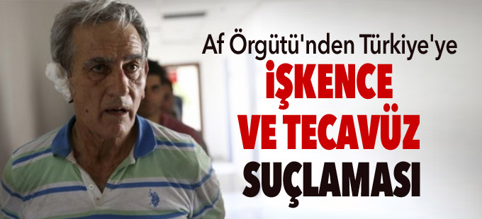 Af Örgütü'nden Türkiye'ye 'dayak, işkence ve tecavüz' suçlaması