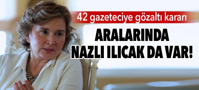 Nazlı Ilıcak'a gözaltı kararı!
