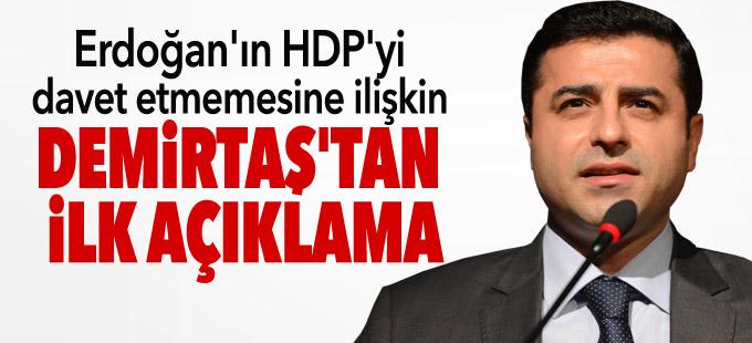 Erdoğan'ın HDP'yi davet etmemesine ilişkin Demirtaş'tan ilk açıklama