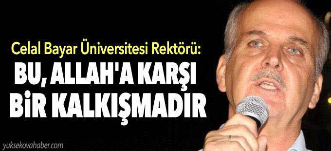 Manisa Celal Bayar Üniversitesi Rektörü: Bu Allah'a karşı bir kalkışmadır