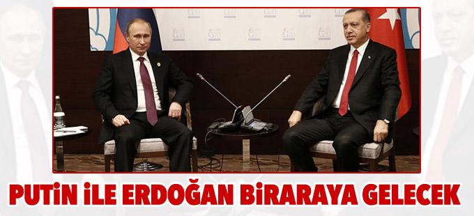 Putin ile Erdoğan biraraya gelecek
