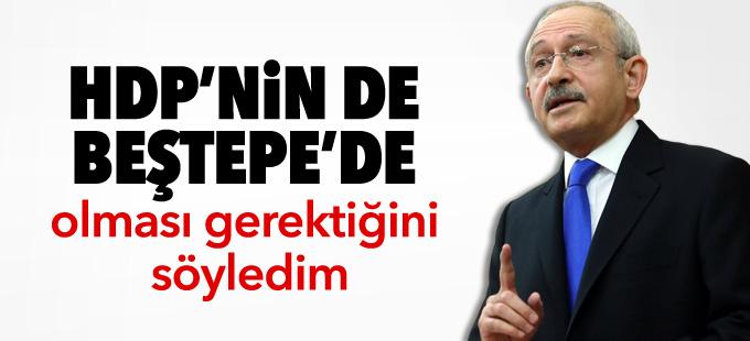 Kılıçdaroğlu: HDP'nin de Beştepe'de olması gerektiğini söyledim
