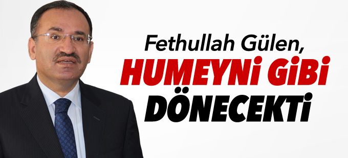 Adalet Bakanı Bozdağ: 'Gülen, Humeyni gibi dönecekti'