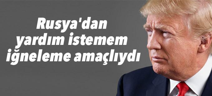 Trump: Rusya'dan yardım istemem iğneleme amaçlıydı