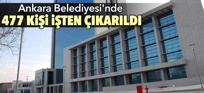 Ankara Belediyesi'nde 477 kişi işten çıkarıldı