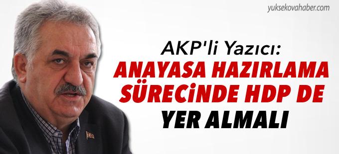 """AKP'li Yazıcı: """"Anayasa hazırlama sürecinde HDP de yer almalı"""""""