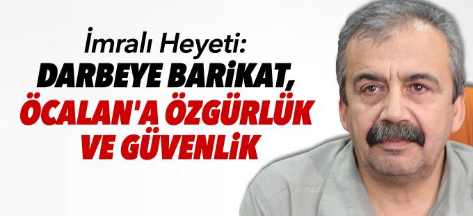 İmralı Heyeti: Darbeye barikat, Öcalan'a özgürlük ve güvenlik