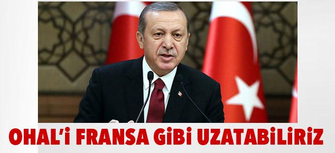 Erdoğan: OHAL'i Fransa gibi uzatabiliriz