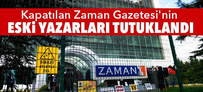 Kapatılan Zaman Gazetesi'nin eski yazarları tutuklandı