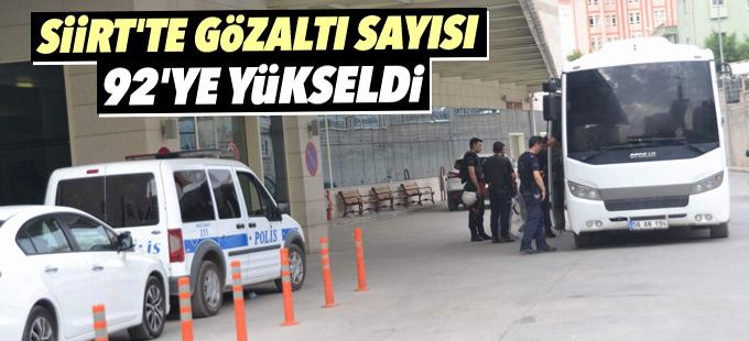 Siirt'te gözaltı sayısı 92'ye yükseldi
