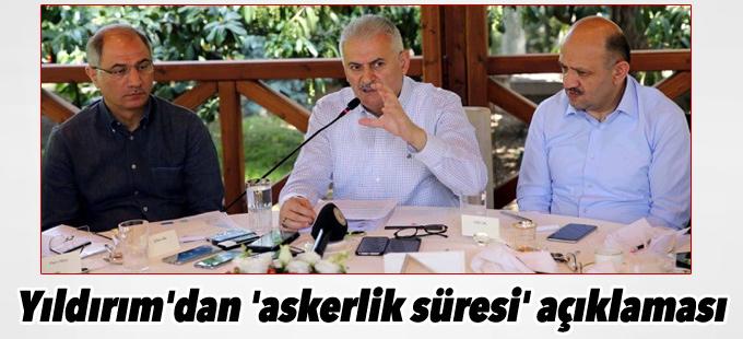 Başbakan Yıldırım'dan 'askerlik süresi' açıklaması