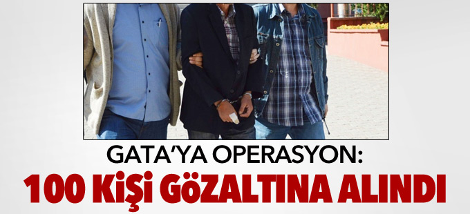 GATA'ya operasyon: 100 gözaltı