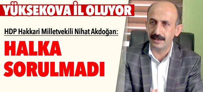 Nihat Akdoğan: Hakkari ve Yüksekova halkına sorulmaması sorumsuzluk
