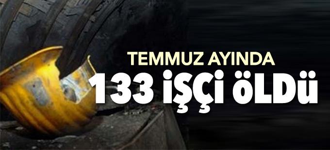 Temmuz ayında 133 işçi öldü