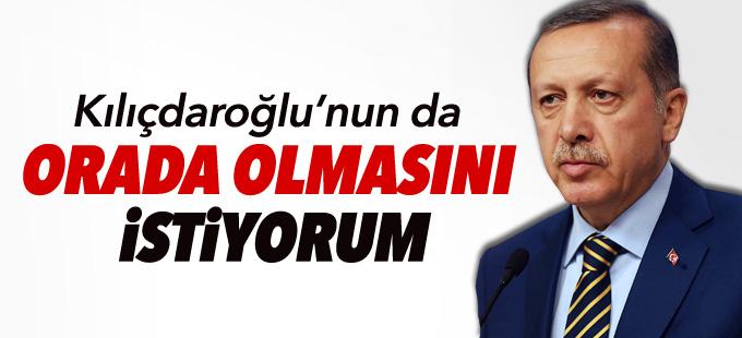 Erdoğan: Kılıçdaroğlu'nun da orada olmasını istiyorum