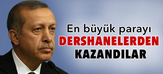 Erdoğan: En büyük parayı dershanelerden kazandılar