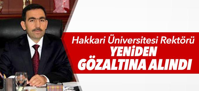 Hakkari Üniversitesi Rektörü yeniden gözaltına alındı