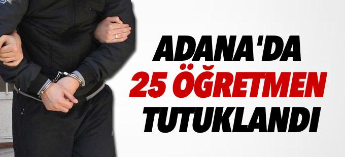 Adana'da 25 öğretmen tutuklandı