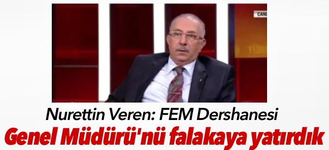 Nurettin Veren: FEM Dershanesi Genel Müdürü'nü falakaya yatırdık